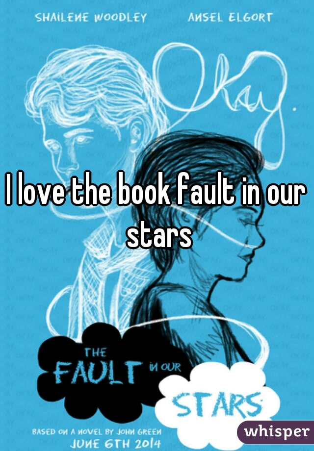 I love the book fault in our stars