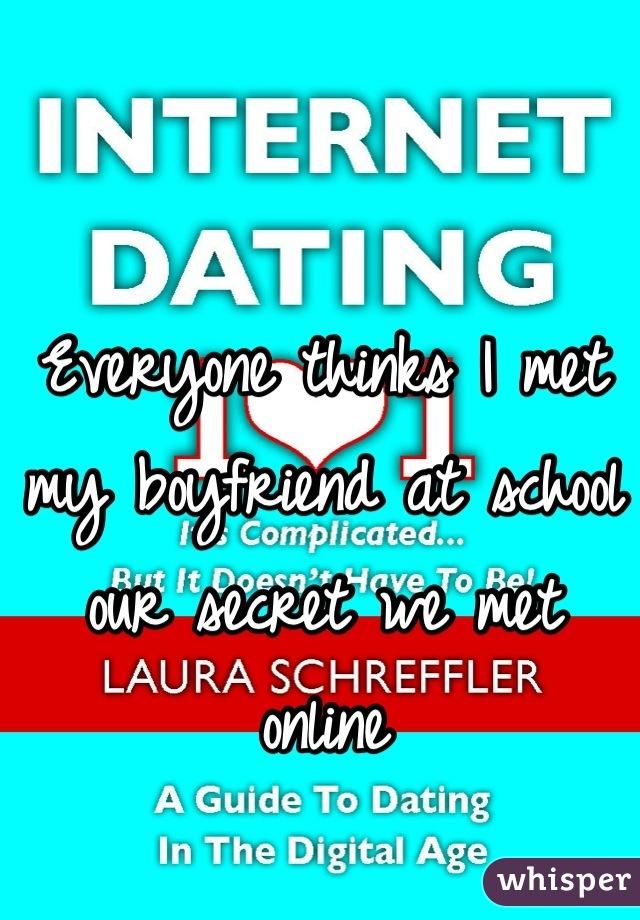 Everyone thinks I met my boyfriend at school our secret we met online