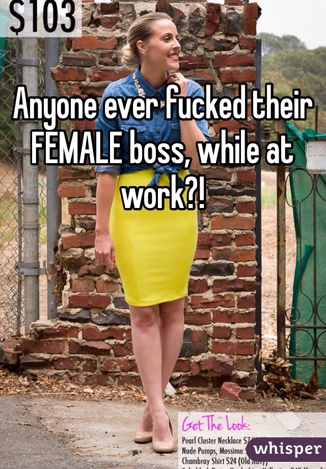 Anyone ever fucked their FEMALE boss, while at work?!