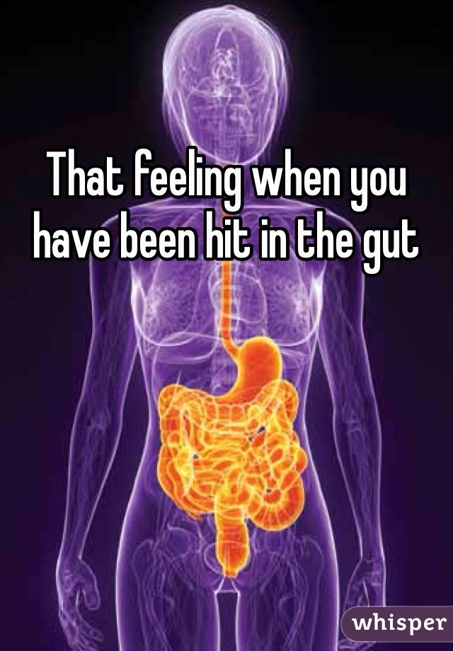 That feeling when you have been hit in the gut