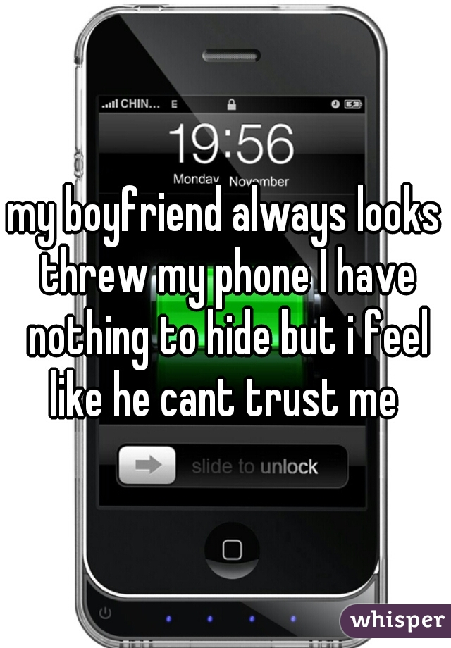my boyfriend always looks threw my phone I have nothing to hide but i feel like he cant trust me