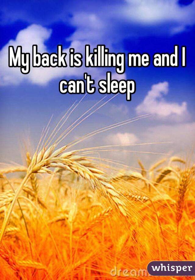 My back is killing me and I can't sleep