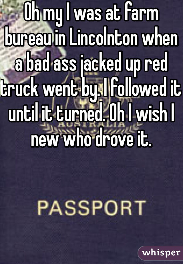 Oh my I was at farm bureau in Lincolnton when a bad ass jacked up red truck went by. I followed it until it turned. Oh I wish I new who drove it.