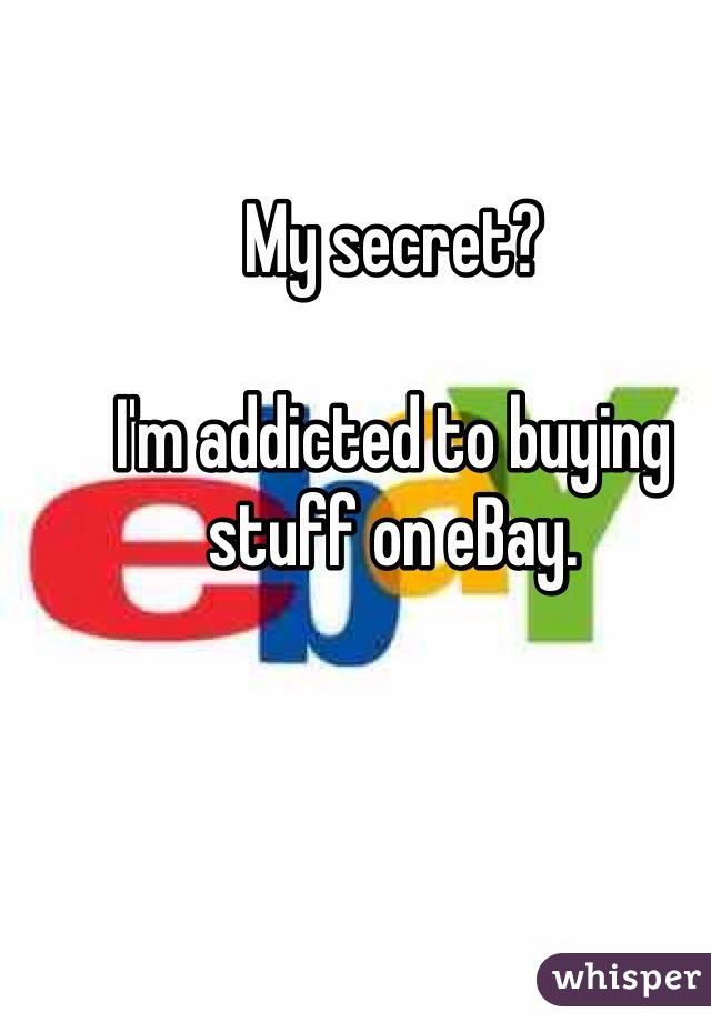My secret?  I'm addicted to buying stuff on eBay.