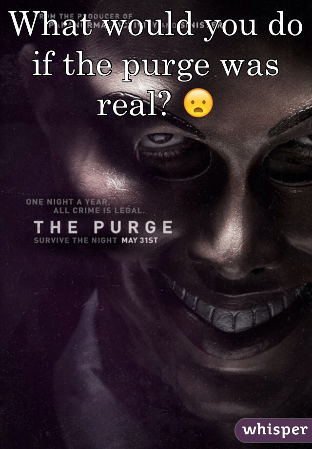 What would you do if the purge was real? 😦