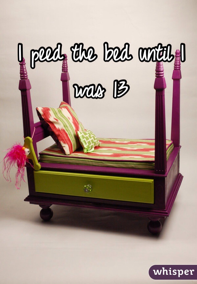 I peed the bed until I was 13