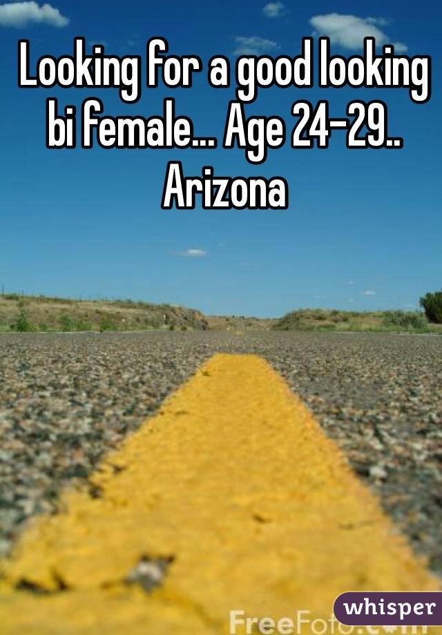 Looking for a good looking bi female... Age 24-29.. Arizona