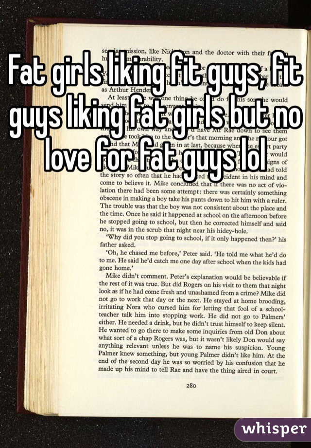 Fat girls liking fit guys, fit guys liking fat girls but no love for fat guys lol
