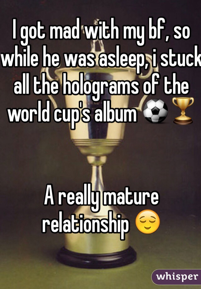 I got mad with my bf, so while he was asleep, i stuck all the holograms of the world cup's album ⚽️🏆   A really mature relationship 😌