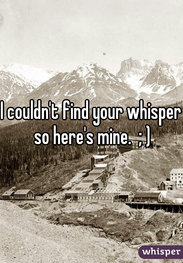 I couldn't find your whisper so here's mine.  ; )