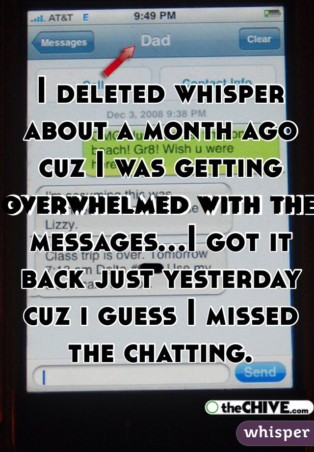 I deleted whisper about a month ago cuz I was getting overwhelmed with the messages…I got it back just yesterday cuz i guess I missed the chatting.