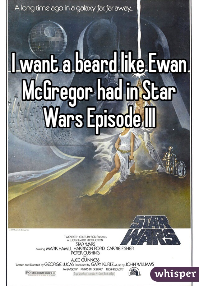 I want a beard like Ewan McGregor had in Star Wars Episode III