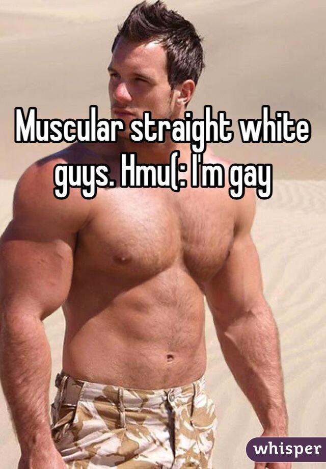 Muscular straight white guys. Hmu(: I'm gay