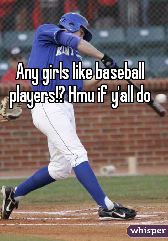 Any girls like baseball players!? Hmu if y'all do