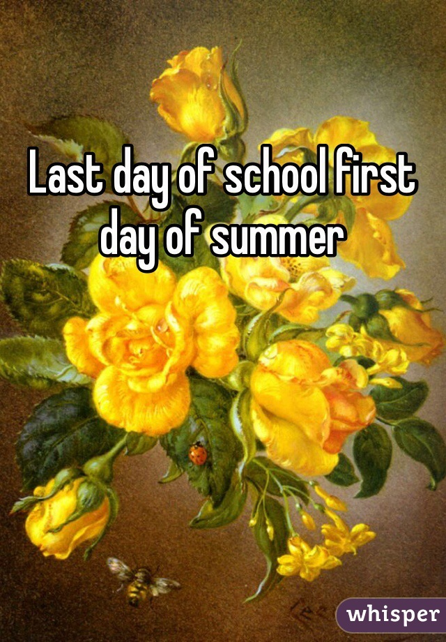 Last day of school first day of summer