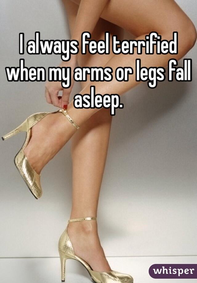I always feel terrified when my arms or legs fall asleep.