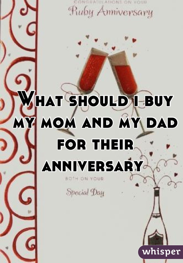 What should i buy my mom and my dad for their anniversary