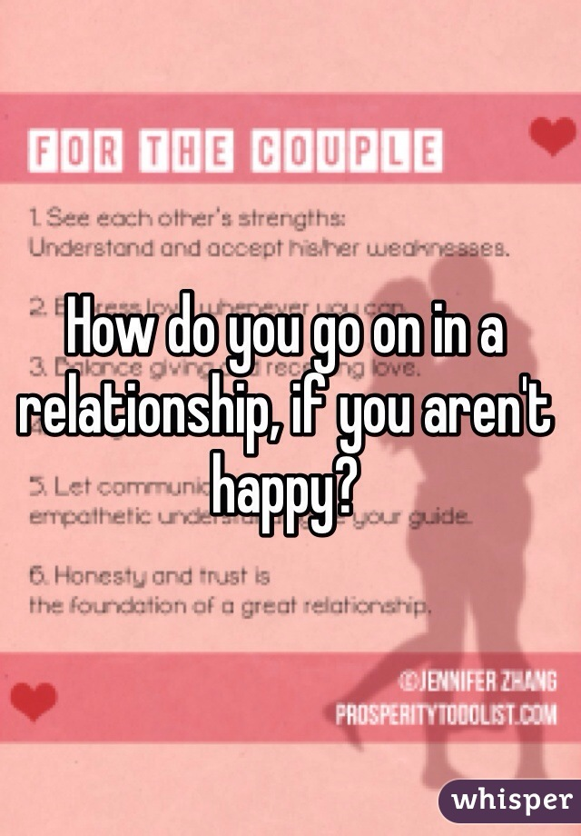 How do you go on in a relationship, if you aren't happy?
