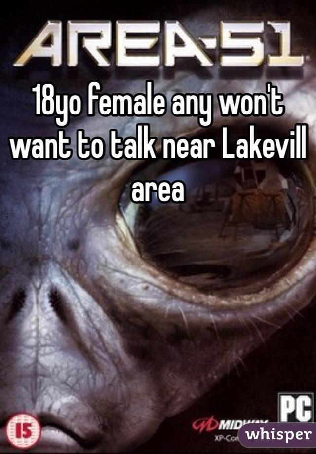 18yo female any won't want to talk near Lakevill area