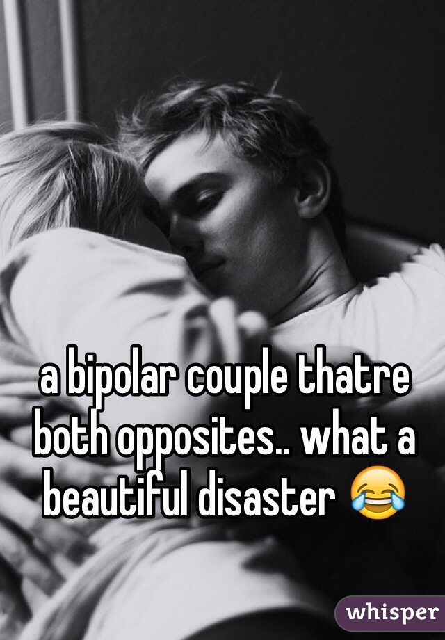 a bipolar couple thatre both opposites.. what a beautiful disaster 😂
