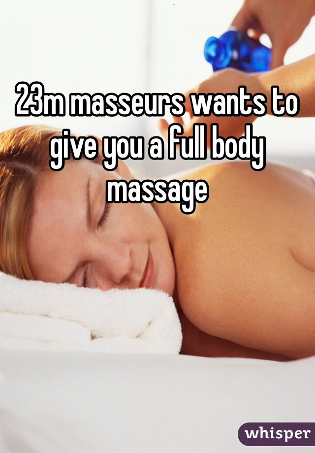 23m masseurs wants to give you a full body massage