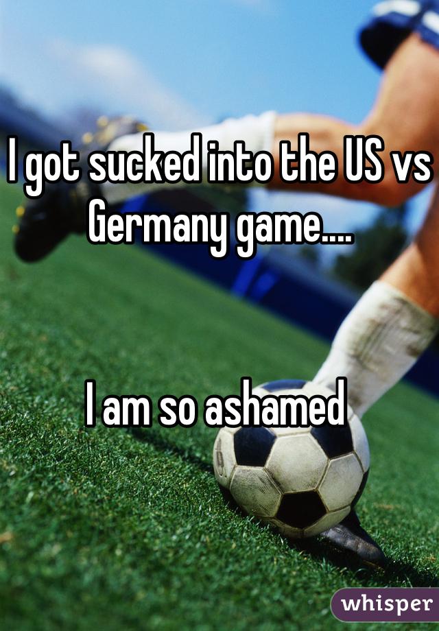 I got sucked into the US vs Germany game....   I am so ashamed