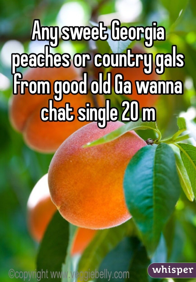 Any sweet Georgia peaches or country gals from good old Ga wanna chat single 20 m