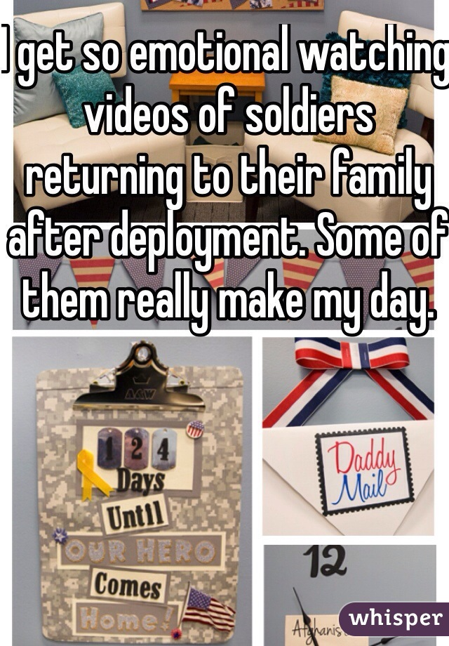 I get so emotional watching videos of soldiers returning to their family after deployment. Some of them really make my day.