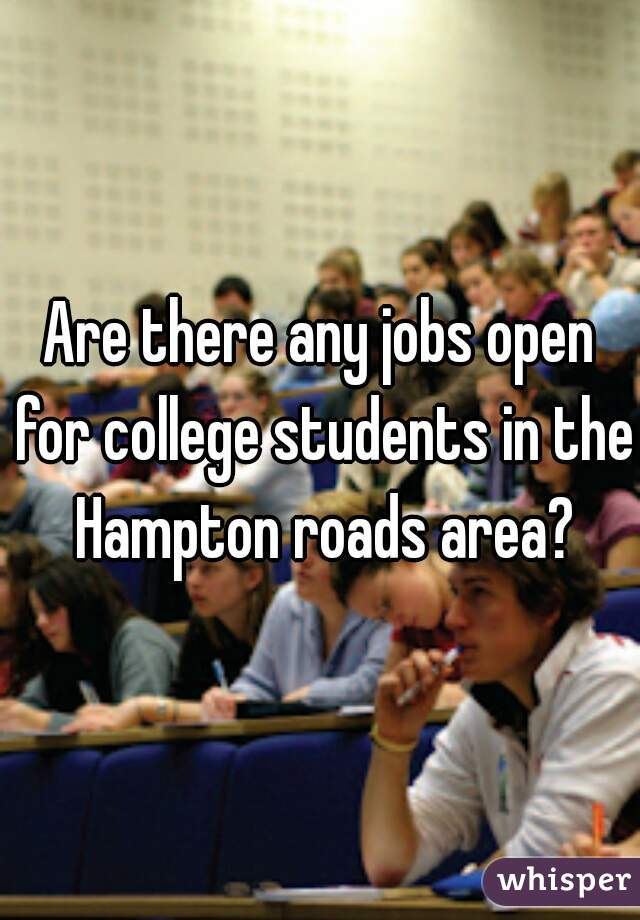 Are there any jobs open for college students in the Hampton roads area?