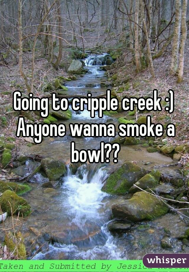 Going to cripple creek :) Anyone wanna smoke a bowl??