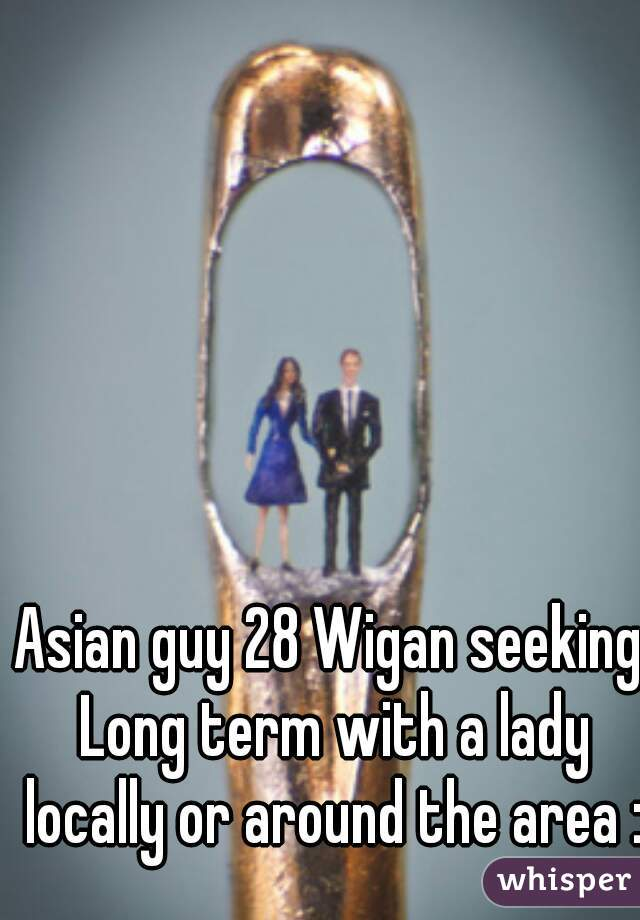 Asian guy 28 Wigan seeking Long term with a lady locally or around the area :)