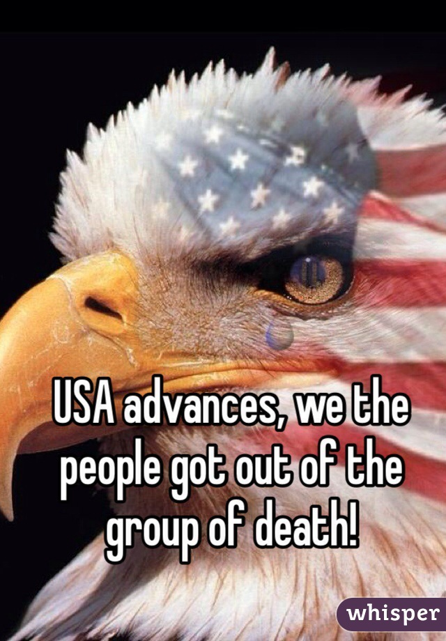 USA advances, we the people got out of the group of death!