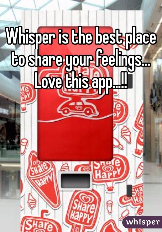 Whisper is the best place to share your feelings... Love this app...!!