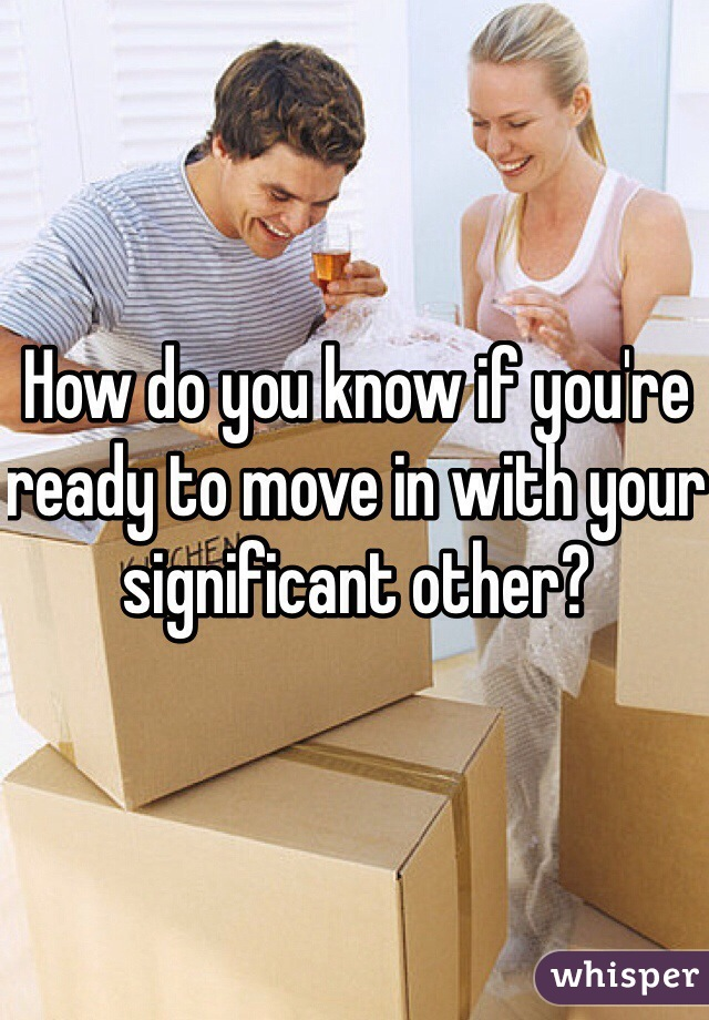 How do you know if you're ready to move in with your significant other?
