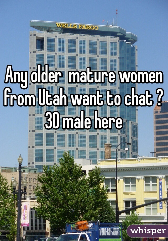 Any older  mature women from Utah want to chat ? 30 male here