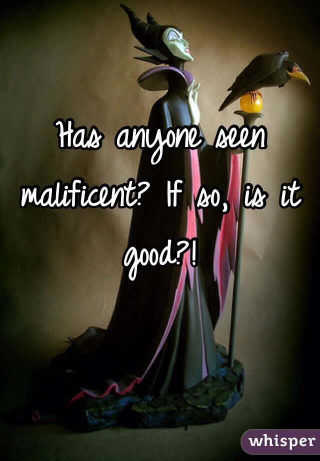 Has anyone seen malificent? If so, is it good?!
