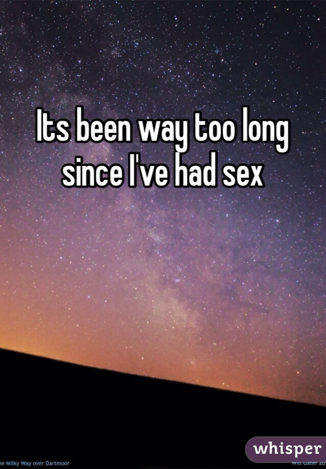 Its been way too long since I've had sex