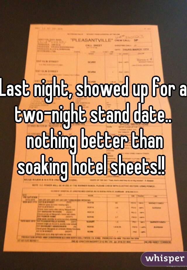 Last night, showed up for a two-night stand date..  nothing better than soaking hotel sheets!!