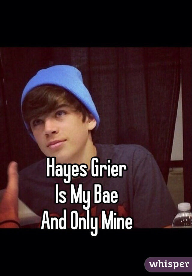Hayes Grier Is My Bae And Only Mine