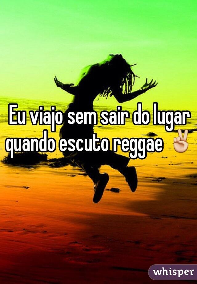 Eu viajo sem sair do lugar quando escuto reggae ✌️