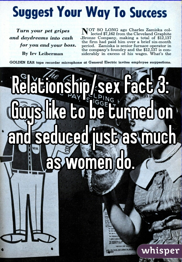 Relationship/sex fact 3: Guys like to be turned on and seduced just as much as women do.