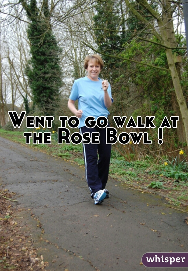 Went to go walk at the Rose Bowl !