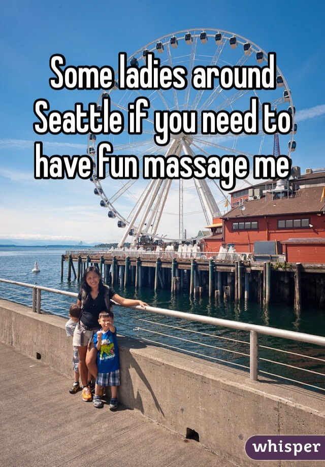 Some ladies around Seattle if you need to have fun massage me
