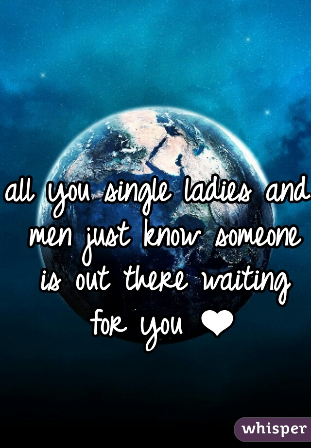 all you single ladies and men just know someone is out there waiting for you ❤