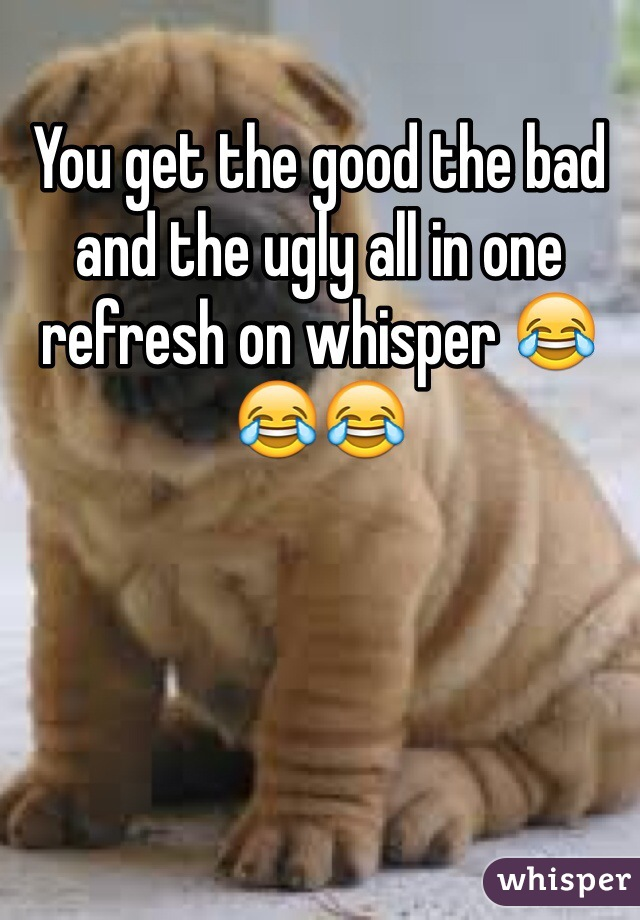 You get the good the bad and the ugly all in one refresh on whisper 😂😂😂