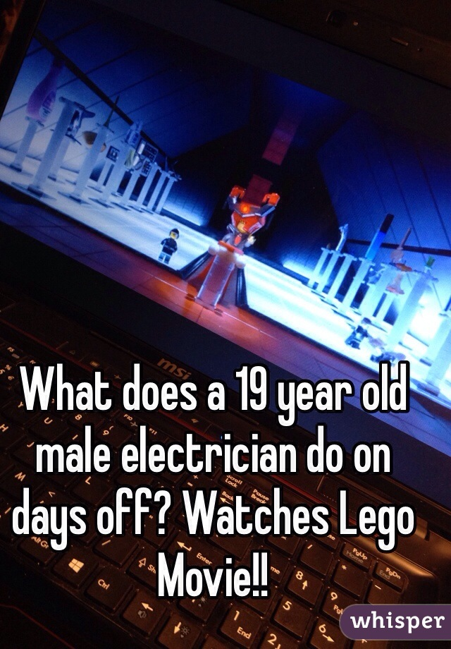 What does a 19 year old male electrician do on days off? Watches Lego Movie!!