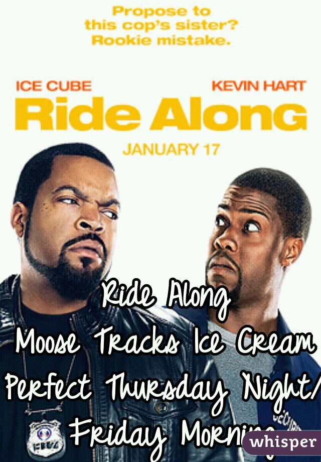 Ride Along Moose Tracks Ice Cream Perfect Thursday Night/ Friday Morning