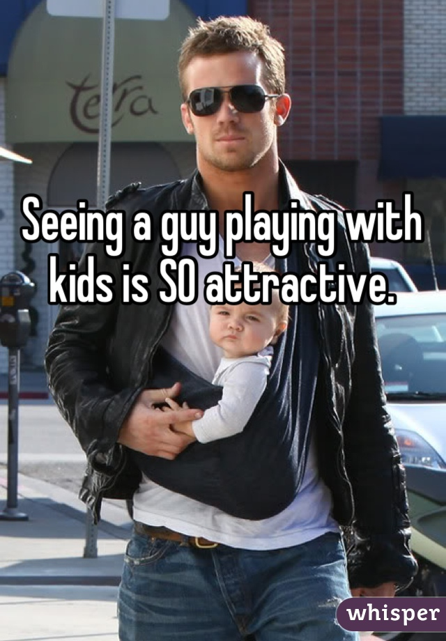 Seeing a guy playing with kids is SO attractive.