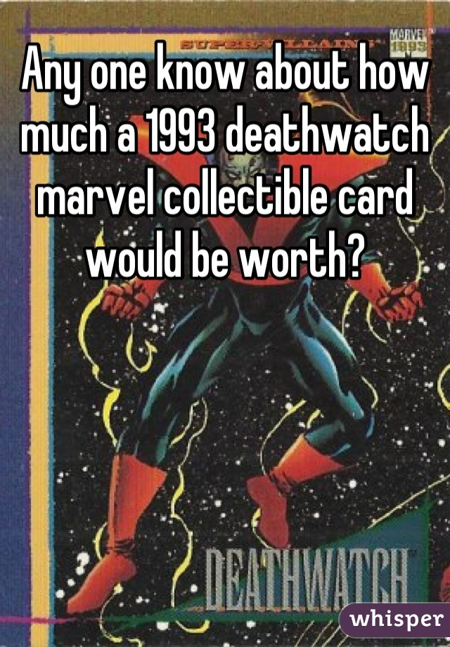 Any one know about how much a 1993 deathwatch marvel collectible card would be worth?
