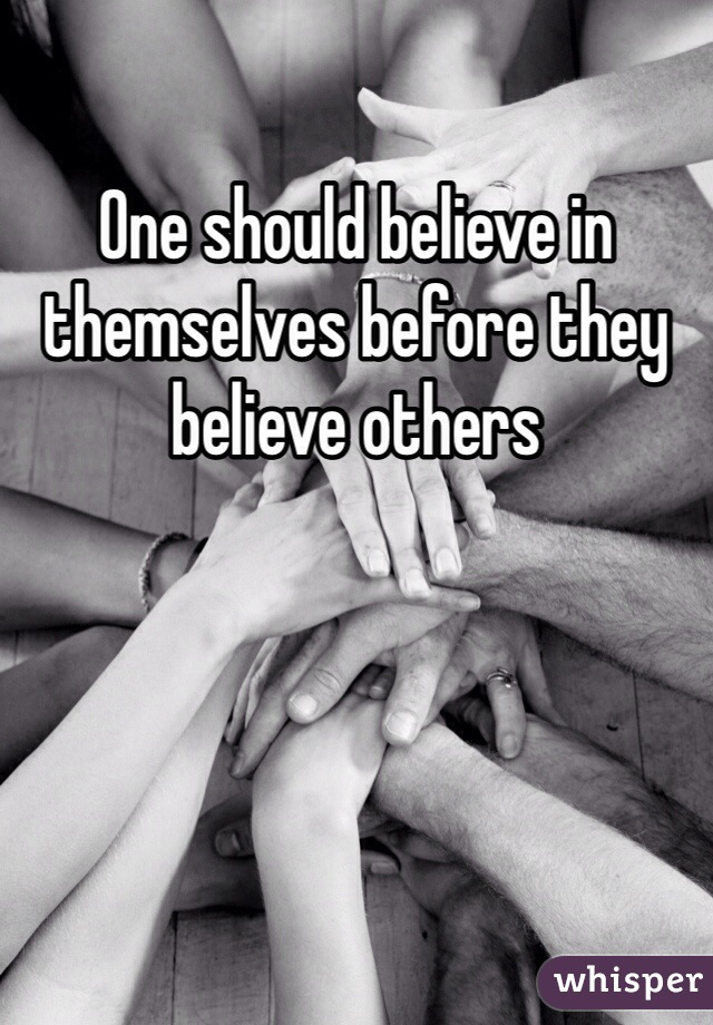 One should believe in themselves before they believe others